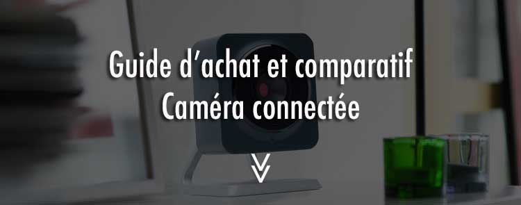 comparatif-camera-connectee